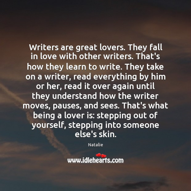 Writers are great lovers. They fall in love with other writers. That's Natalie Picture Quote