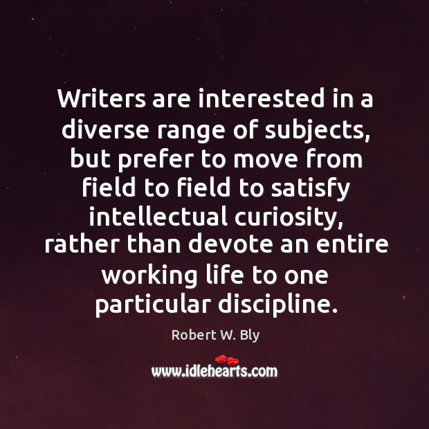 Writers are interested in a diverse range of subjects, but prefer to Image