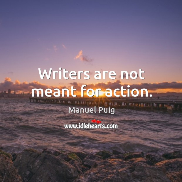 Writers are not meant for action. Image