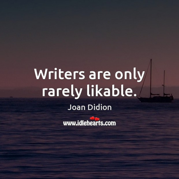 Writers are only rarely likable. Joan Didion Picture Quote