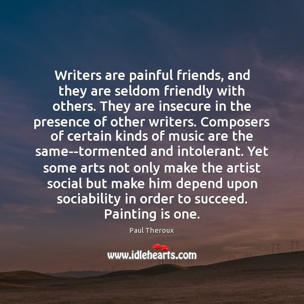 Writers are painful friends, and they are seldom friendly with others. They Image