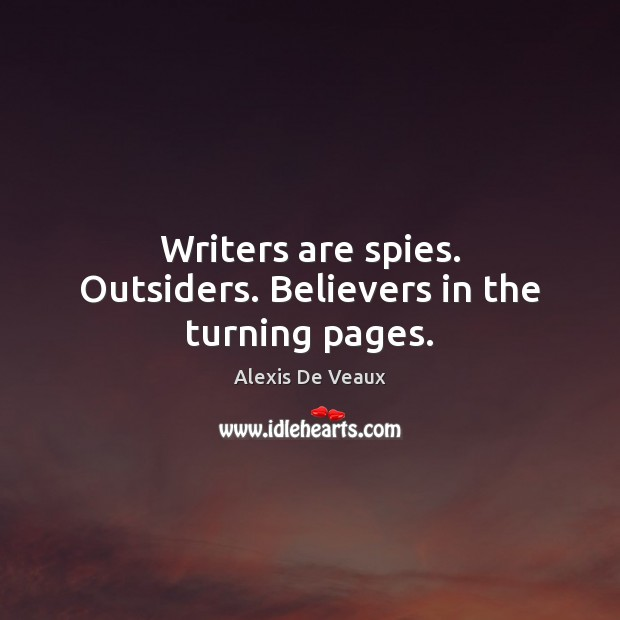 Image, Writers are spies. Outsiders. Believers in the turning pages.