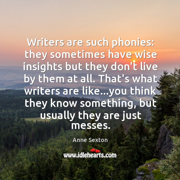 Image, Writers are such phonies: they sometimes have wise insights but they don't