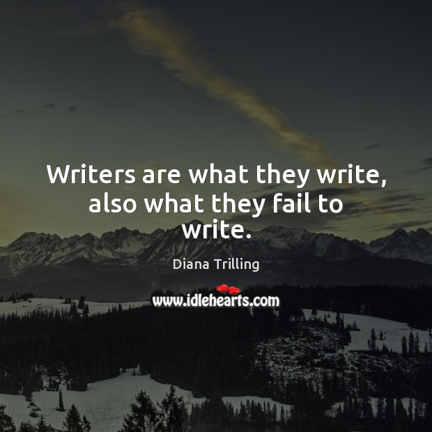 Writers are what they write, also what they fail to write. Fail Quotes Image