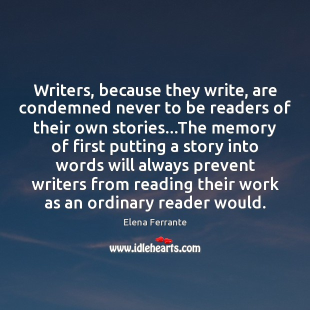 Writers, because they write, are condemned never to be readers of their Image