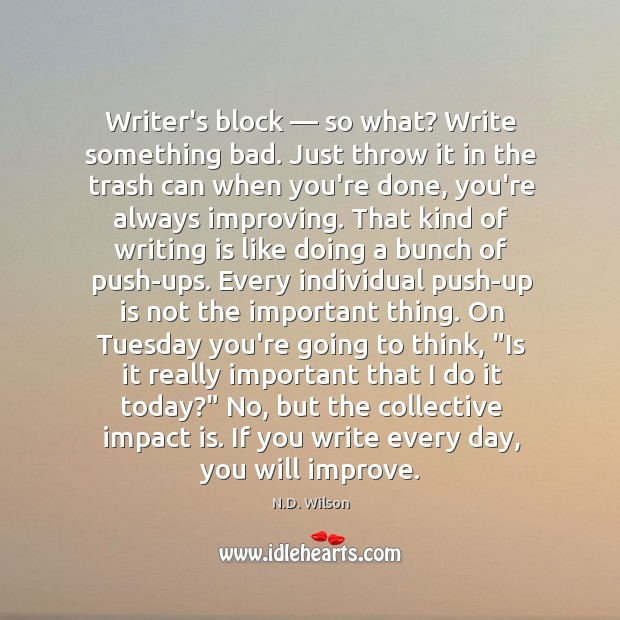 Image, Writer's block — so what? Write something bad. Just throw it in the