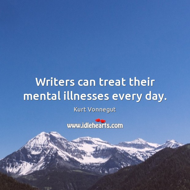 Writers can treat their mental illnesses every day. Image
