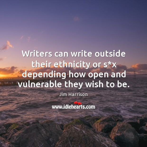 Image, Writers can write outside their ethnicity or s*x depending how open and vulnerable they wish to be.