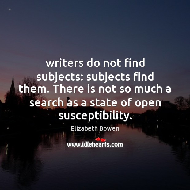 Writers do not find subjects: subjects find them. There is not so Image