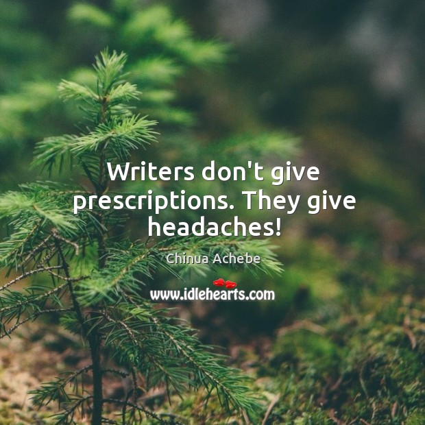 Image, Writers don't give prescriptions. They give headaches!