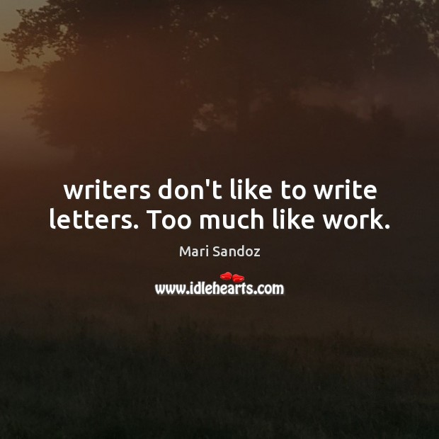 Writers don't like to write letters. Too much like work. Image