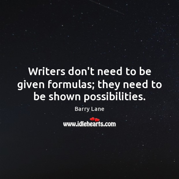 Image, Writers don't need to be given formulas; they need to be shown possibilities.