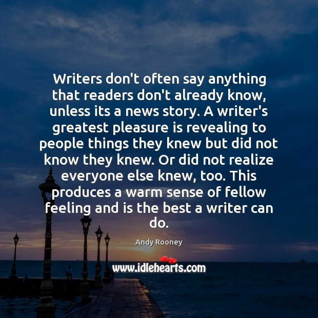 Writers don't often say anything that readers don't already know, unless its Image