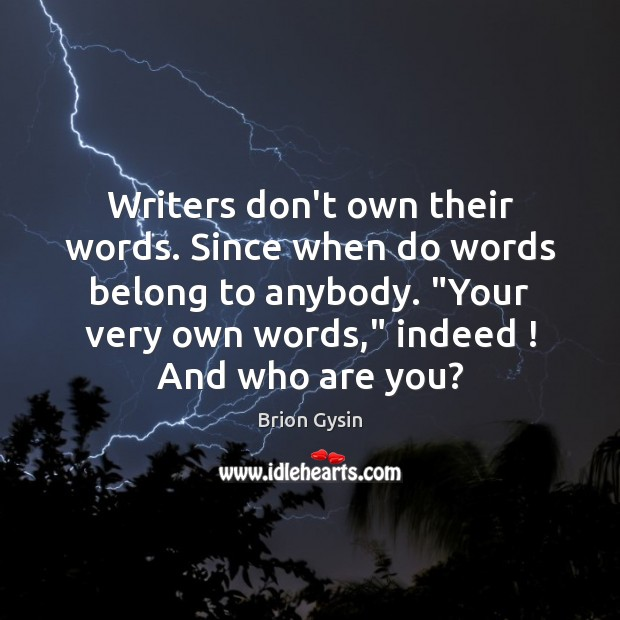 Image, Writers don't own their words. Since when do words belong to anybody. ""