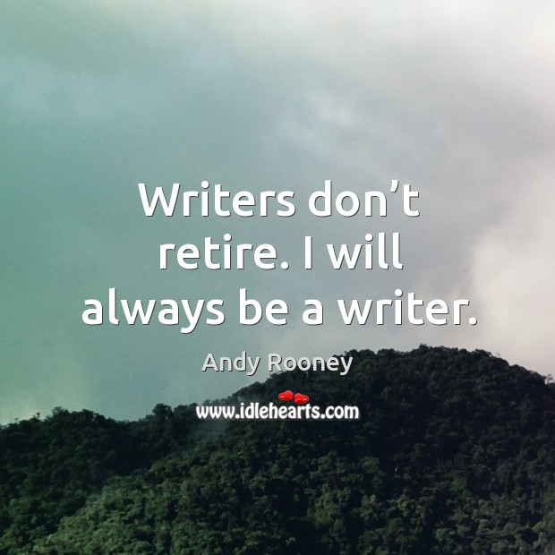 Writers don't retire. I will always be a writer. Image