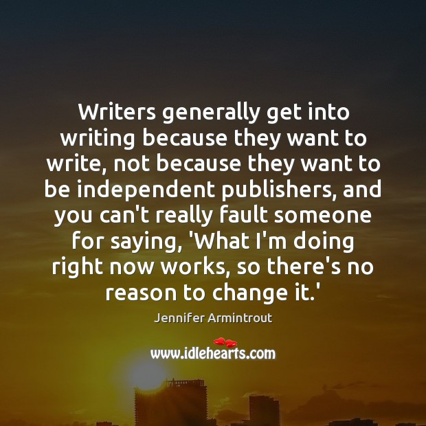Writers generally get into writing because they want to write, not because Image