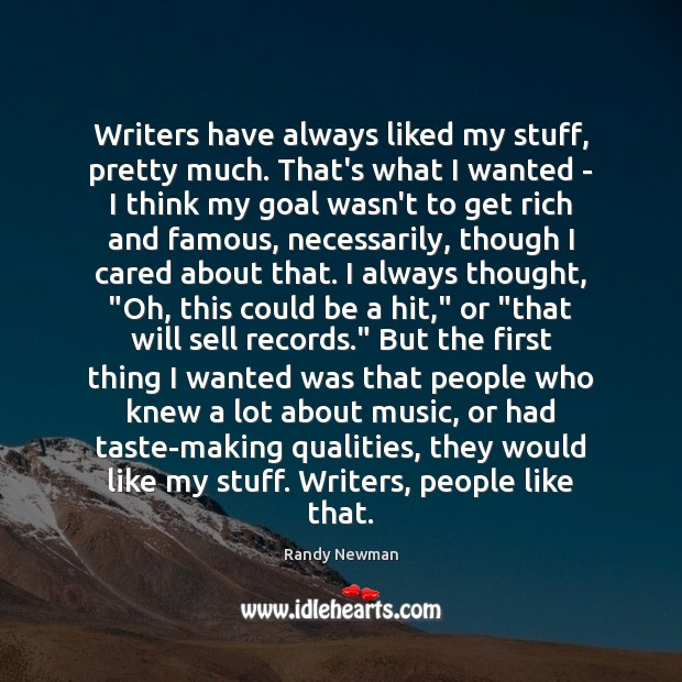 Writers have always liked my stuff, pretty much. That's what I wanted Randy Newman Picture Quote