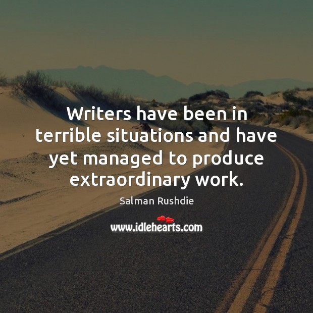 Writers have been in terrible situations and have yet managed to produce Image