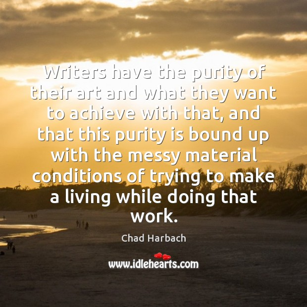 Writers have the purity of their art and what they want to Image