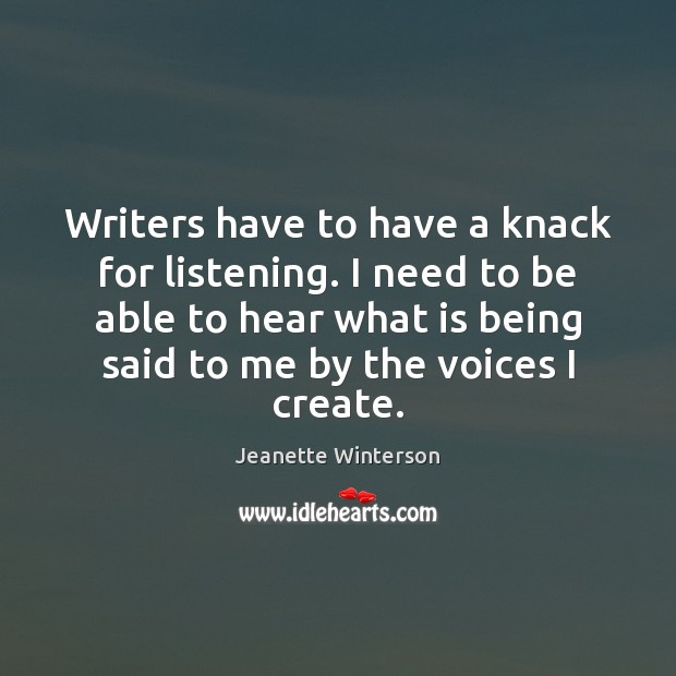Writers have to have a knack for listening. I need to be Image