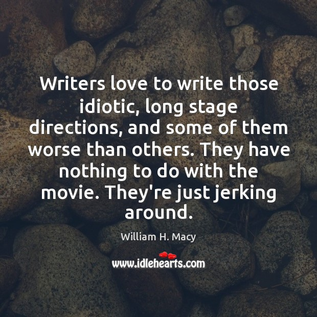 Image, Writers love to write those idiotic, long stage directions, and some of
