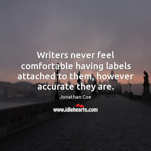 Writers never feel comfortable having labels attached to them, however accurate they are. Image