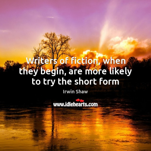 Image, Writers of fiction, when they begin, are more likely to try the short form