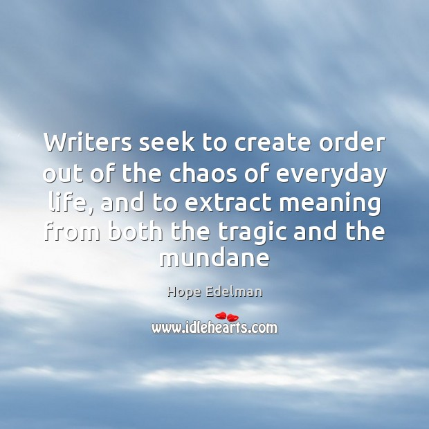 Writers seek to create order out of the chaos of everyday life, Image