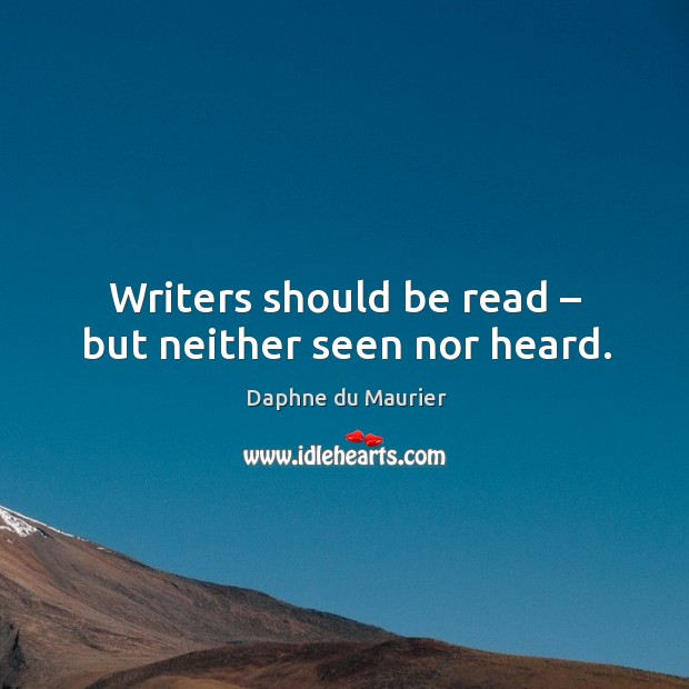 Writers should be read – but neither seen nor heard. Image