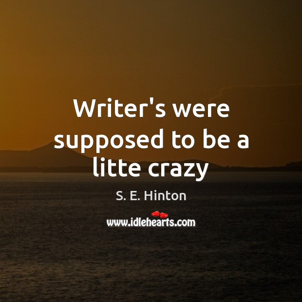 Writer's were supposed to be a litte crazy Image