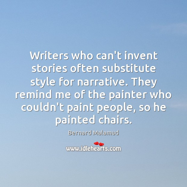 Writers who can't invent stories often substitute style for narrative. They remind Image