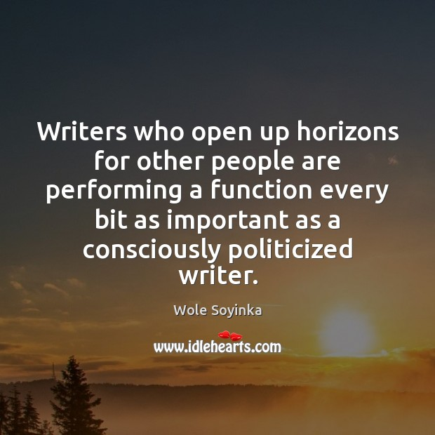 Writers who open up horizons for other people are performing a function Image