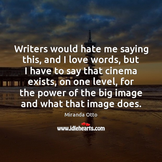 Writers would hate me saying this, and I love words, but I Miranda Otto Picture Quote