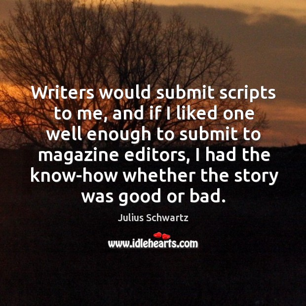 Writers would submit scripts to me, and if I liked one well enough to submit to magazine editors Image