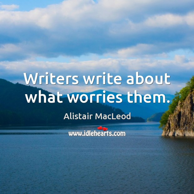 Image, Writers write about what worries them.