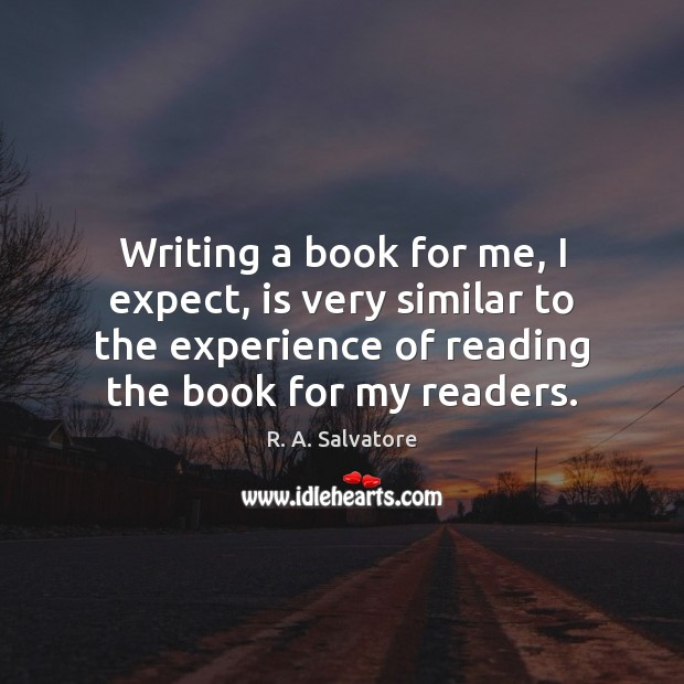 Image, Writing a book for me, I expect, is very similar to the