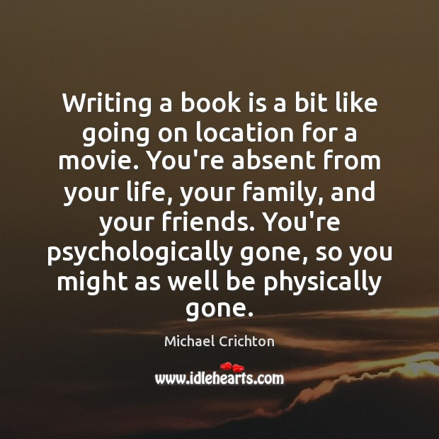 Writing a book is a bit like going on location for a Michael Crichton Picture Quote