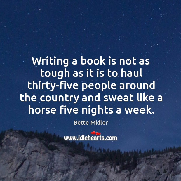 Writing a book is not as tough as it is to haul thirty-five people around the country and sweat like a horse five nights a week. Image