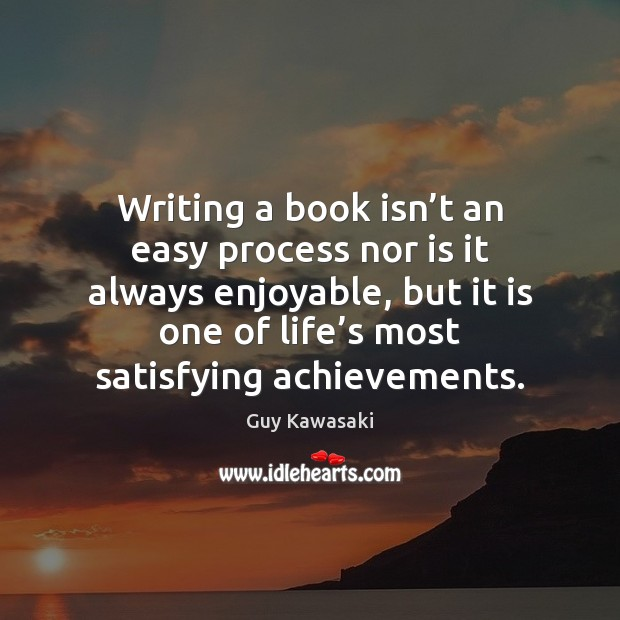 Writing a book isn't an easy process nor is it always Guy Kawasaki Picture Quote