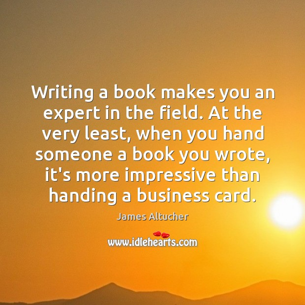 Image, Writing a book makes you an expert in the field. At the
