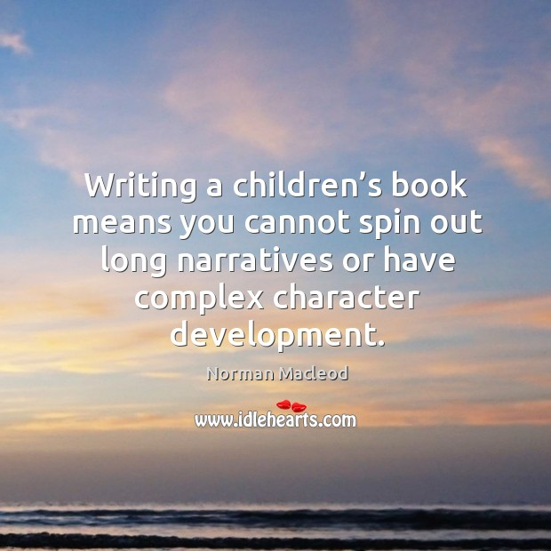 Writing a children's book means you cannot spin out long narratives or have complex character development. Image