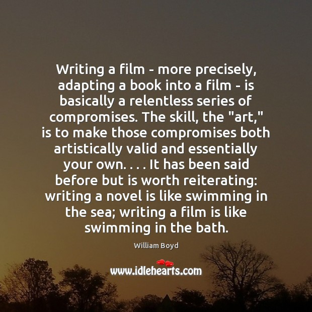 Writing a film – more precisely, adapting a book into a film William Boyd Picture Quote