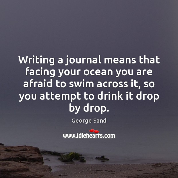 Writing a journal means that facing your ocean you are afraid to George Sand Picture Quote