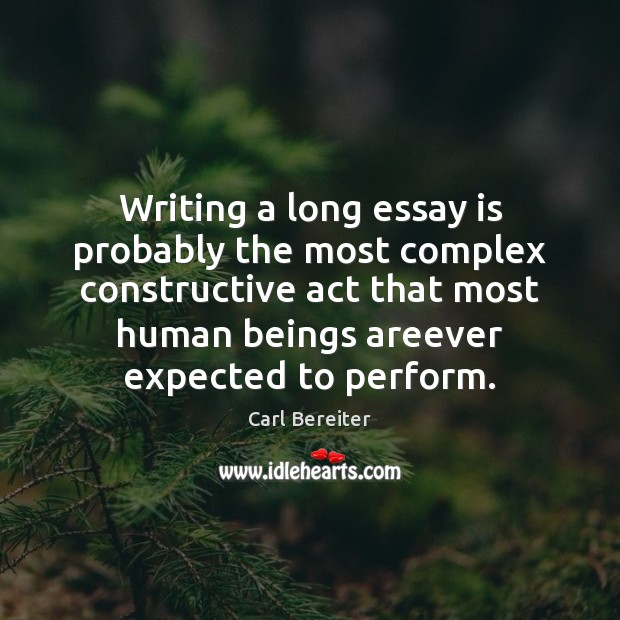 Image, Writing a long essay is probably the most complex constructive act that
