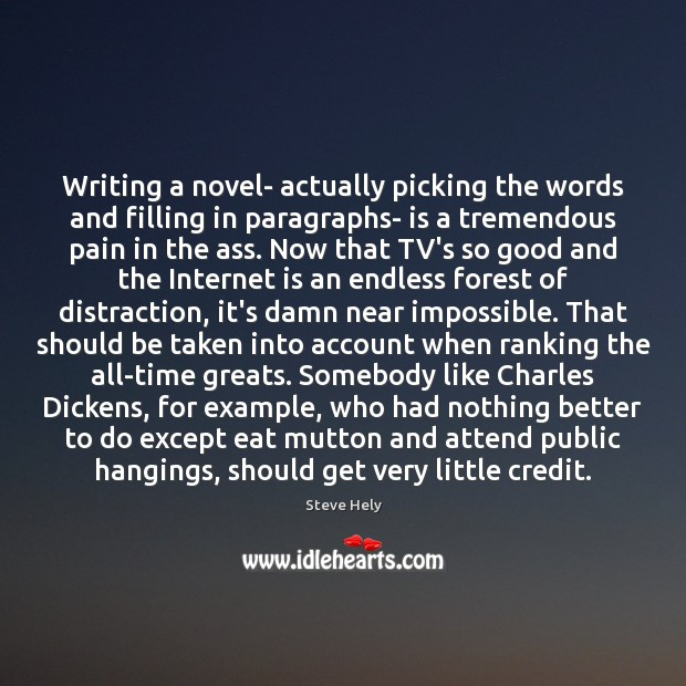Writing a novel- actually picking the words and filling in paragraphs- is Internet Quotes Image