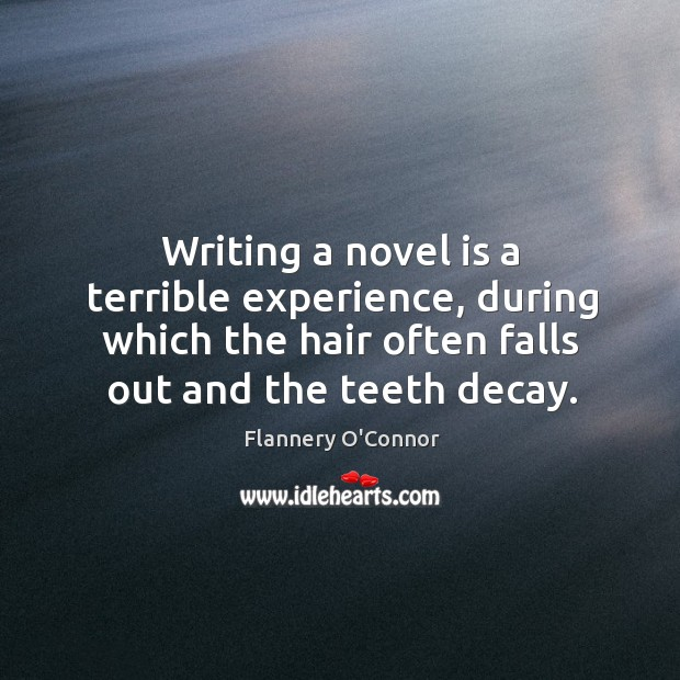 Image, Writing a novel is a terrible experience, during which the hair often falls out and the teeth decay.
