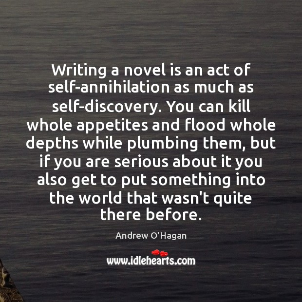 Writing a novel is an act of self-annihilation as much as self-discovery. Andrew O'Hagan Picture Quote