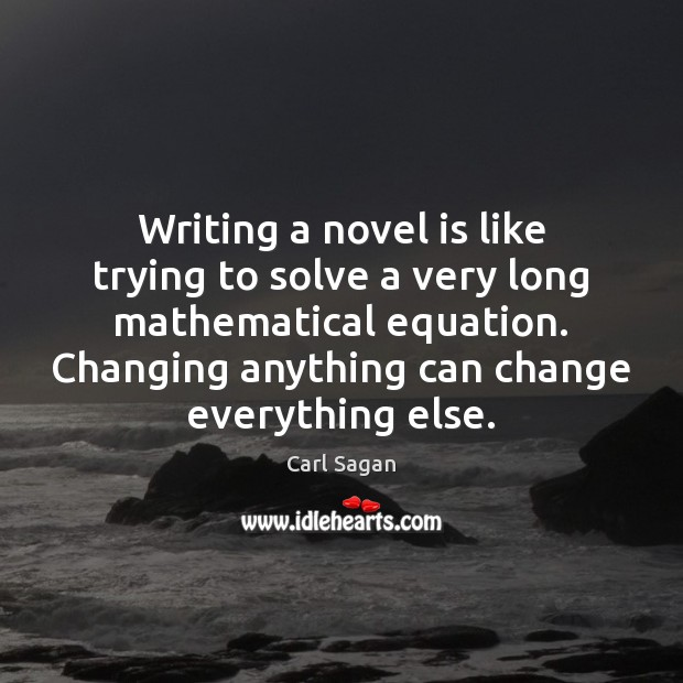 Writing a novel is like trying to solve a very long mathematical Image