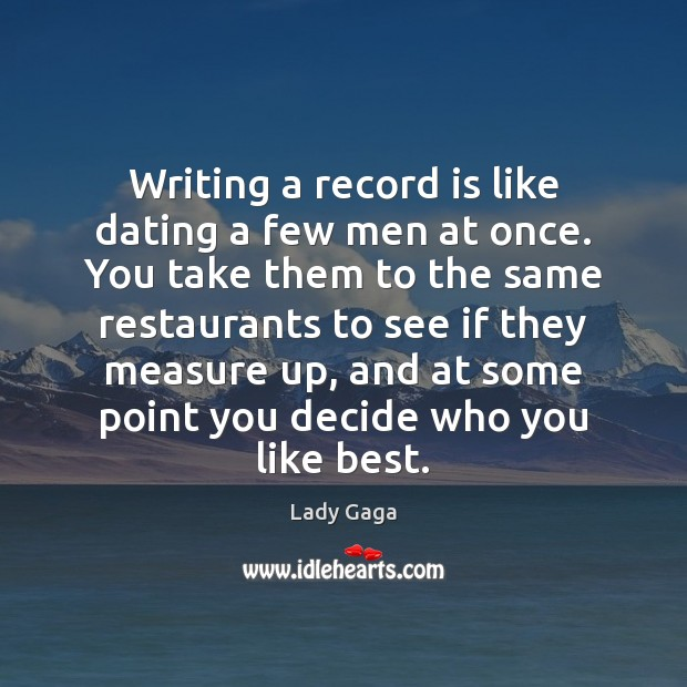 Image, Writing a record is like dating a few men at once. You