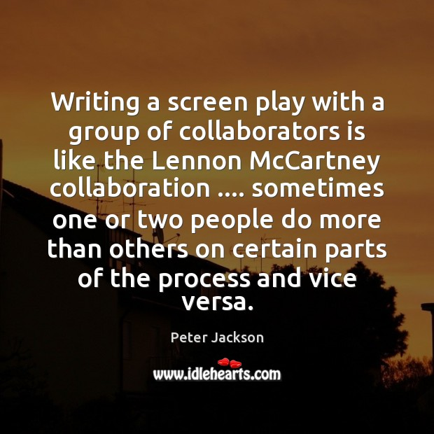 Writing a screen play with a group of collaborators is like the Peter Jackson Picture Quote